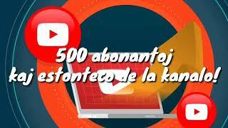 500 Abonantoj kaj Estonteco de la Kanalo (500 suscribers and the future of the channel) #Esperanto