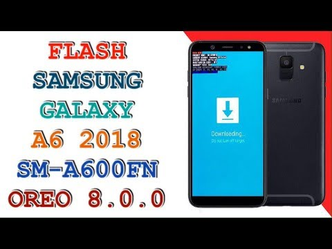 FLASH SAMSUNG A6 2018 SM-A600FN ANDROID 8 0 0 / U2
