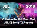 O Mainu Pal Pal Yaad Teri - JBL Dj Song By DJ420