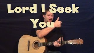 Lord I Seek You (Marcos Witt) Easy Guitar Lesson Strum Chords Licks How to Play Tutorial