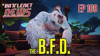 The B.F.D. | Battlenet News Ep 109