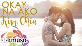Kim Chiu - Okay Na Ako (Official Music Video)