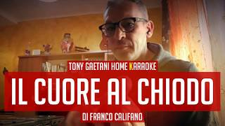 Tony Gaetani - Il cuore al chiodo (di F. Califano) Home Karaoke
