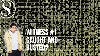 Witness #1 Caught and Busted? …