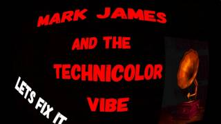 LETS FIX IT /MARK JAMES AND THE TECHNICOLOR VIBE