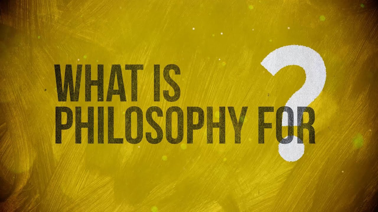 What is Philosophy for?