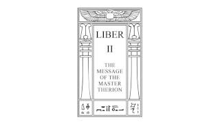 Liber II (Book II) The Message of the Master Therion by Aleister Crowley - English voice reading
