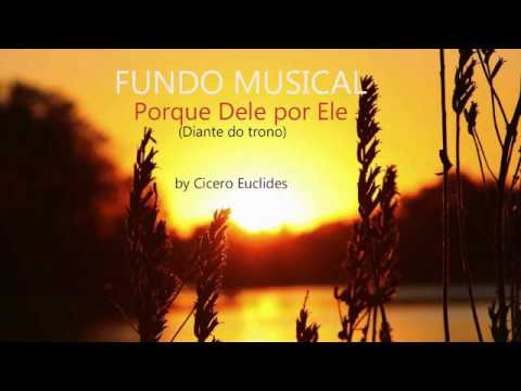 Fundo Musical Porque Dele por Ele - Para pregações e Orações - by Cicero Euclides