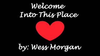 Watch Wess Morgan Welcome Into This Place video