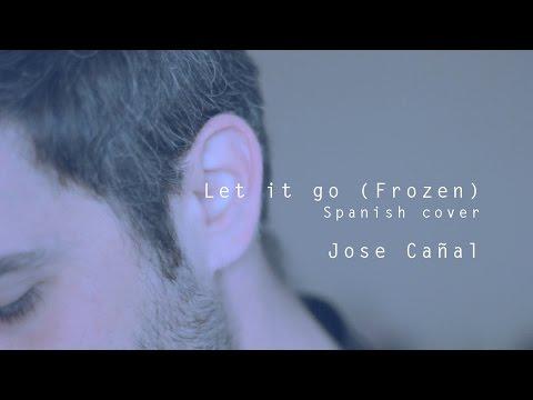 Let it go - Frozen (Cover en Español) Suéltalo - Jose Cañal