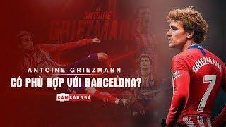 Góc chiến thuật | Antoine Griezmann | Phong cách thi đấu có phù hợp với Barcelona?