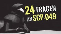 24 Fragen an den Seuchendoktor (SCP-049)