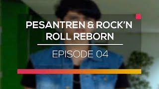 Pesantren dan Rock'N Roll Reborn - Episode 04