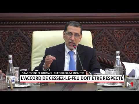 """Saad Eddine El Othmani: """"L'accord de cessez-le-feu doit être respecté"""""""