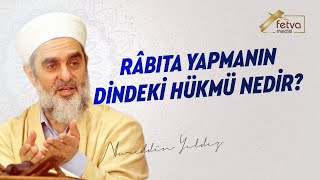 Râbıta yapmanın dindeki hükmü nedir? - Nureddin Yıldız - sosyaldoku.com