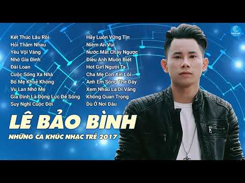Album Kết Thúc Lâu Rồi - Lê Bảo Bình 2017 - Liên Khúc Nhạc Trẻ Hay Nhất 2017 của Lê Bảo Bình
