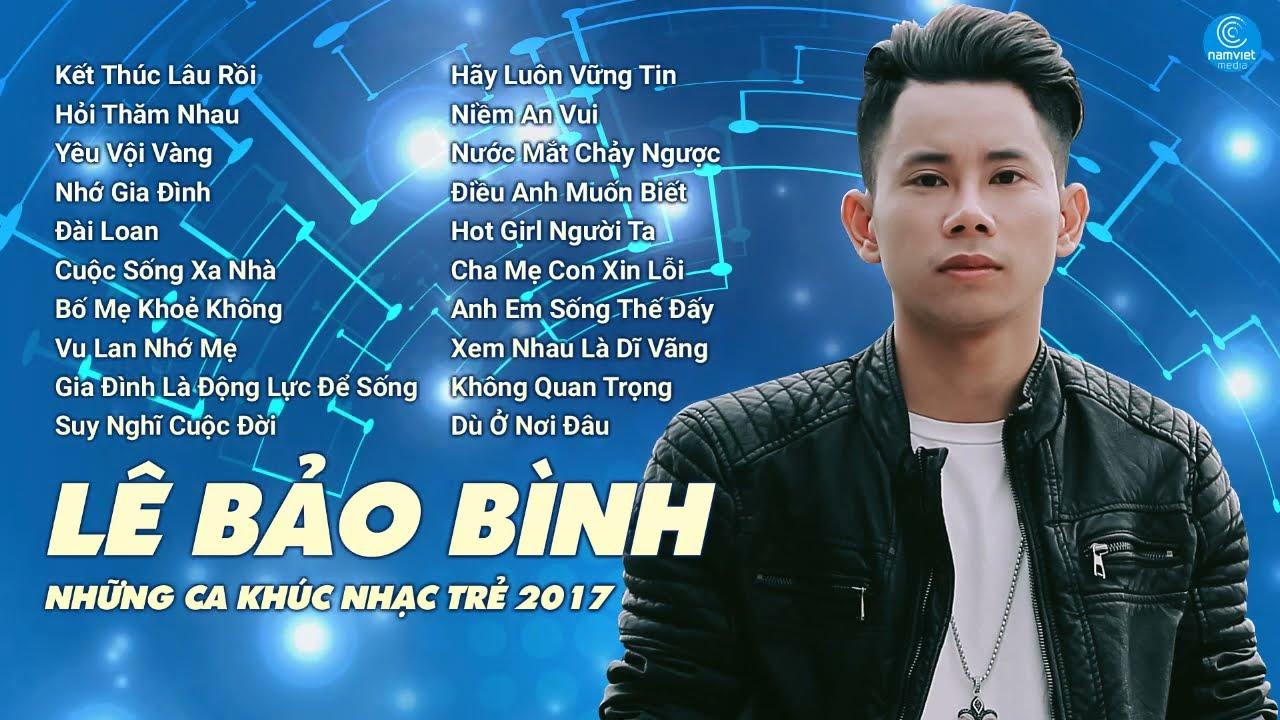 Album Kết Thúc Lâu Rồi – Lê Bảo Bình 2017 – Liên Khúc Nhạc Trẻ Hay Nhất 2017 của Lê Bảo Bình