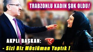 AKPnin Trabzonlulara Bakışı Sizi Biz Müslüman Yaptık