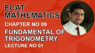 ECAT Maths Lecture Series, lec 1, Trigonometry & Properties of Angle-ECAT Maths Entry Test Ch 9