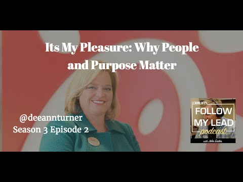 It's My Pleasure: Why People and Purpose Matter with Dee Ann Turner