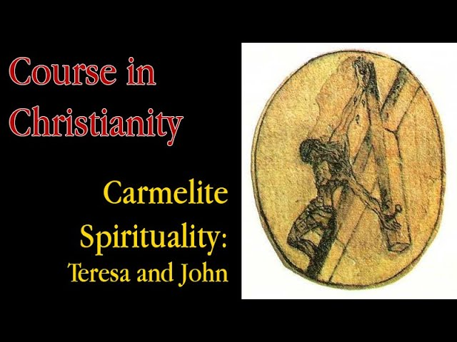 Course in Christianity - Carmelite Spirituality: Teresa and John