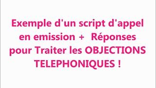 Exemple d'un script d'appel  en émission + Traitement des objections!