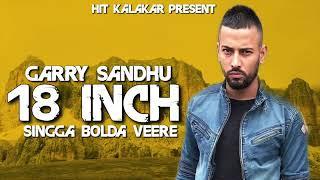 GYM 18 INCH (Full Song) Garry Sandhu | Singga | Byg Byrd | Latest Punjabi Songs 2018