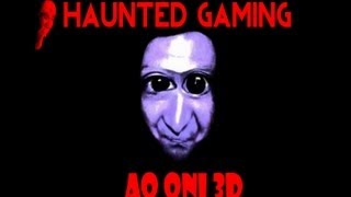 Haunted Gaming - Ao Oni 3D (Download Link Included)