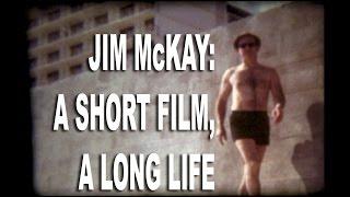 jim mckay a short film a long life