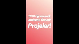 2018 Öğretmenlik Mülakatı Önemli Projeler!
