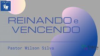 Baixar Reinando e Vencendo | Pr. Wilson Silva