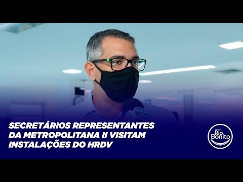 SECRETÁRIOS REPRESENTANTES DA METROPOLITANA II VISITAM INSTALAÇÕES DO HRDV