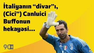 "90+   İtaliyanın ""divar""ı, (Cici"") Canluici Buffonun hekayəsi..."
