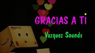 ✿ ⊱Gracias A Ti -Vazquez Sounds ✿ ⊱