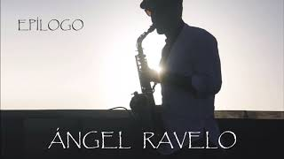 Ángel Ravelo - Epílogo. Saxofón solista. YouTube Videos