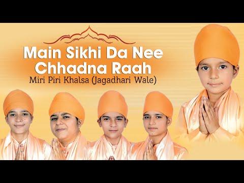 Miri Piri Khalsa (Jagadhari Wale) - Main Sikhi Da Nee Chhadna Raah