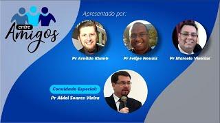 Entre amigos - Convidado especial: Rev. Aldei Soares Vieira (26/05/2021)