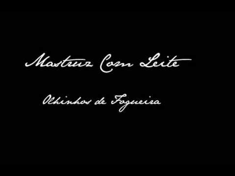 LEITE MASTRUZ FOGUEIRA COM BAIXAR OLHINHOS DE