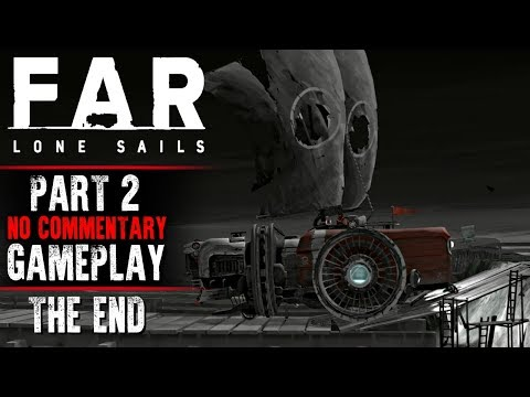 FAR: Lone Sails Gameplay - Part 2 THE END (No Commentary)