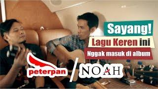 LAGU KEREN, Tapi Ngga Masuk Di Album Peterpan / NOAH