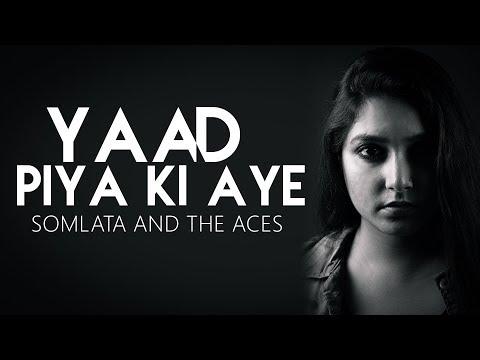 Yaad Piya Ki Aye | Somlata And The Aces Feat Satyam Bhattacharya | Somlata Acharyya Chowdhury