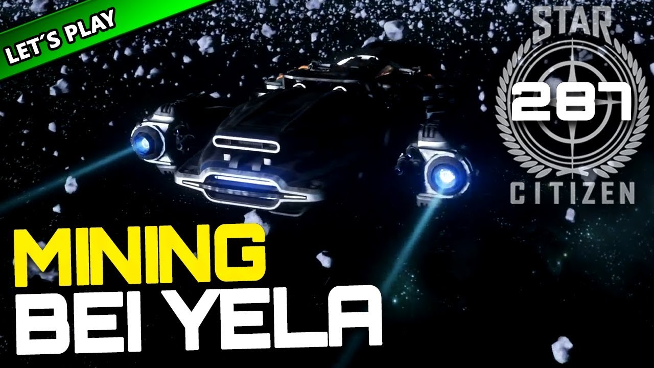 Star Citizen 34 Lets Play 287 Mining Bei Yela Gameplay