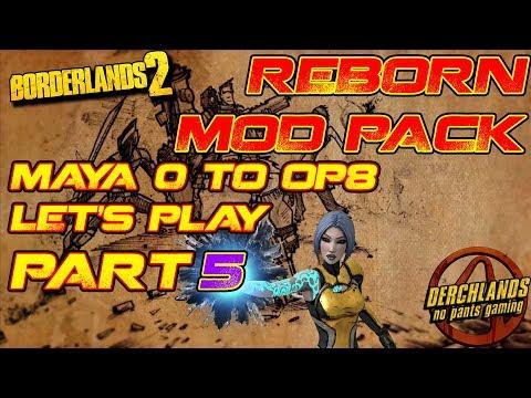 Borderlands 2 Maya 0 to OP8 Reborn Mod Pack Let's Play Part 5