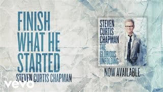 Steven Curtis Chapman - Finish What He Started (Official Pseudo Video)
