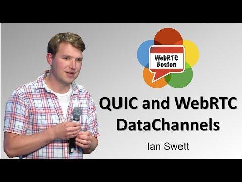 QUIC and WebRTC DataChannels - Ian Swett