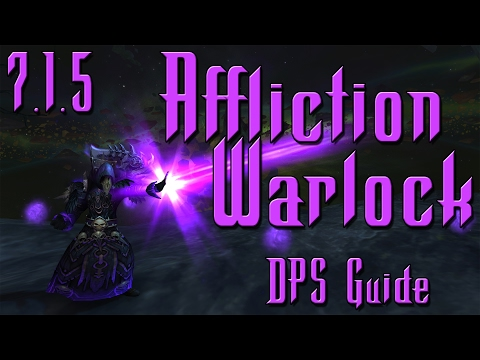 7.1.5 Affliction DPS Guide - How To Play A Warlock