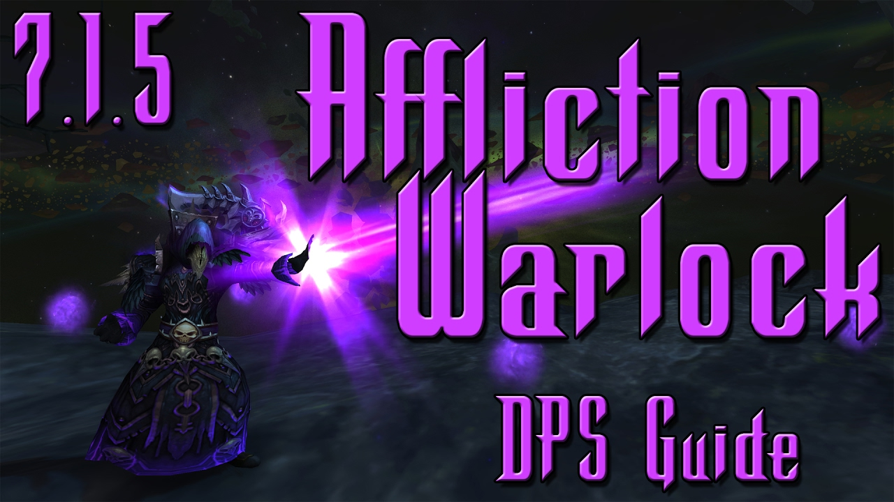 7 1 5 Affliction Dps Guide How To Play A Warlock Youtube