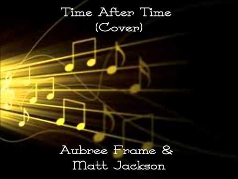 Time After Time cover by Matt Jackson & Aubree Frame