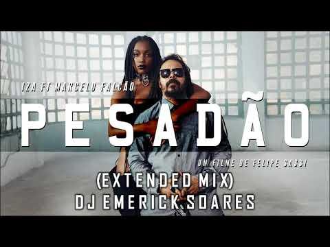 Pesadão - IZA (Part. Marcelo Falcão) (Extended mix) - Dj Emerick Soares