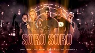SORO SORO ✘ YILMAR DRESAN ✘JUANFER WORD ✘BRAYAN DJ ✘DJ F MIX ✘DELA KING